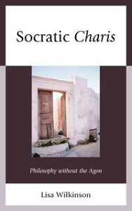 Socratic CharisPhilosophy without the Agon【電子書籍】[ Lisa Atwood Wilkinson ]