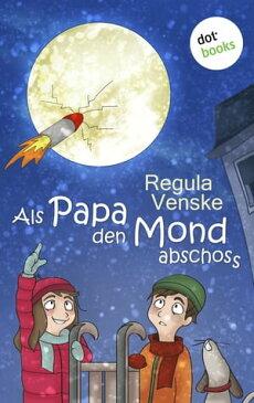Als Papa den Mond abschoss【電子書籍】[ Regula Venske ]