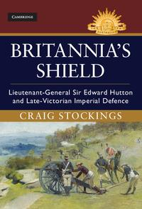 Britannia's ShieldLieutenant-General Sir Edward Hutton and Late-Victorian Imperial Defence【電子書籍】[ Craig Stockings ]