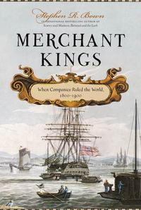 Merchant KingsWhen Companies Ruled the World, 1600--1900【電子書籍】[ Stephen R. Bown ]