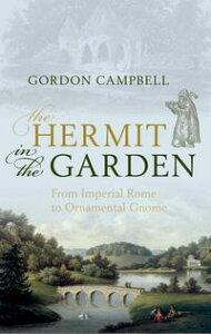 The Hermit in the GardenFrom Imperial Rome to Ornamental Gnome【電子書籍】[ Gordon Campbell ]