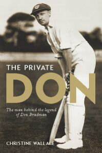 Private DonThe man behind the legend of Don Bradman【電子書籍】[ Christine Wallace ]