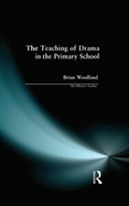 Teaching of Drama in the Primary School, The【電子書籍】[ Brian George Woolland ]