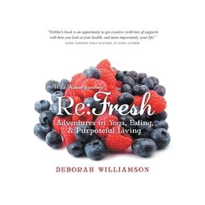 Re: FreshAdventures in Yoga, Eating & Purposeful Living【電子書籍】[ Deborah Williamson ]