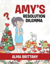 Amy's Resolution Dilemma【電子書籍】[ Alma Brittany ]