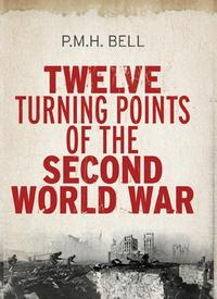 Twelve Turning Points of the Second World War【電子書籍】[ Philip Bell ]