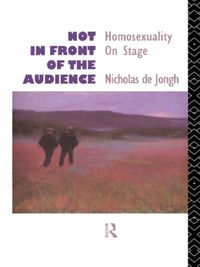 Not in Front of the AudienceHomosexuality On Stage【電子書籍】[ Nicholas de Jongh ]