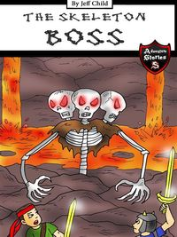 Skeleton BossEpic Battle with a Giant Three-Headed Skeleton (Adventure Stories for Kids)【電子書籍】[ Jeff Child ]