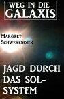 Jagd durch das Sol-System: Weg in die GalaxisNeue Abenteuer #3【電子書籍】[ Margret Schwekendiek ]