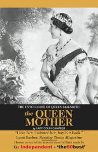 The Untold Story of Queen Elizabeth, Queen Mother【電子書籍】[ Lady Colin Campbell ]