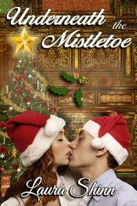 Underneath the Mistletoe【電子書籍】[ Laura Shinn ]