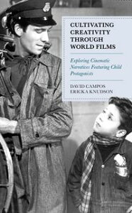 Cultivating Creativity through World FilmsExploring Cinematic Narratives Featuring Child Protagonists【電子書籍】[ David Campos ]