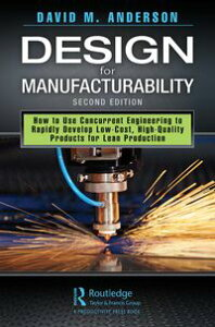 Design for ManufacturabilityHow to Use Concurrent Engineering to Rapidly Develop Low-Cost, High-Quality Products for Lean Production, Second Edition【電子書籍】[ David M. Anderson ]