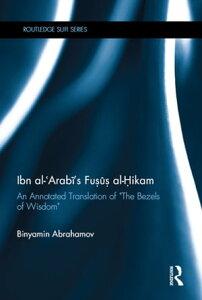 "Ibn Al-Arabi's Fusus Al-HikamAn Annotated Translation of ""The Bezels of Wisdom""【電子書籍】[ Binyamin Abrahamov ]"