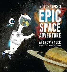 MC Longneck's Epic Space Adventure【電子書籍】[ Andrew Rader ]