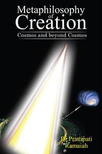 Metaphilosophy of CreationCosmos and beyond Cosmos【電子書籍】[ Dr. Prattipati Ramaiah ]