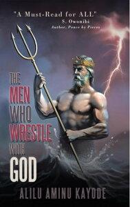 The Men Who Wrestle with God【電子書籍】[ Alilu Aminu Kayode ]