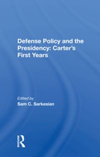 Defense Policy And The PresidencyCarter's First Years【電子書籍】