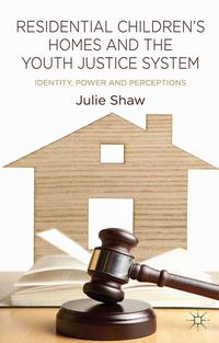 Residential Children's Homes and the Youth Justice SystemIdentity, Power and Perceptions【電子書籍】[ Julie Shaw ]