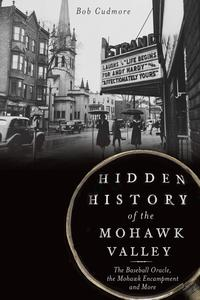 Hidden History of the Mohawk ValleyThe Baseball Oracle, the Mohawk Encampment and More【電子書籍】[ Bob Cudmore ]