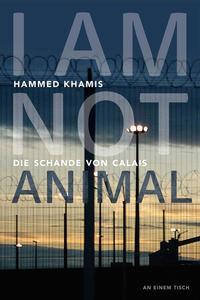 I am not animalDie Schande von Calais【電子書籍】[ Hammed Khamis ]