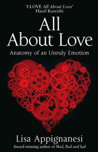 All About LoveAnatomy of an Unruly Emotion【電子書籍】[ Lisa Appignanesi ]
