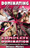Dominating Her Men: Complete Domination: The Entire Dominating Her Man Series【電子書籍】[ Alana Melos ]