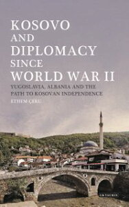 Kosovo and Diplomacy since World War IIYugoslavia, Albania and the Path to Kosovan Independence【電子書籍】[ Ethem Ceku ]