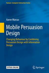 Mobile Persuasion DesignChanging Behaviour by Combining Persuasion Design with Information Design【電子書籍】[ Aaron Marcus ]