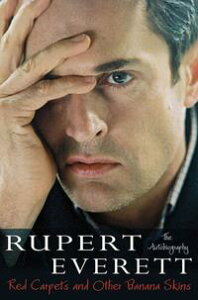 Red Carpets and Other Banana SkinsThe Autobiography【電子書籍】[ Rupert Everett ]