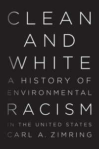 Clean and WhiteA History of Environmental Racism in the United States【電子書籍】[ Carl A. Zimring ]