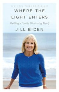 Where the Light EntersBuilding a Family, Discovering Myself【電子書籍】[ Jill Biden ]
