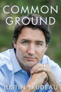 Common Ground【電子書籍】[ Justin Trudeau ]