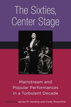 洋書, ART & ENTERTAINMENT The Sixties, Center StageMainstream and Popular Performances in a Turbulent Decade