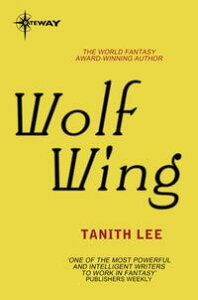 Wolf WingThe Claidi Journals Book 4【電子書籍】[ Tanith Lee ]