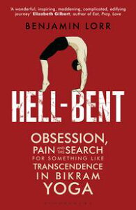 Hell-BentObsession, Pain and the Search for Something Like Transcendence in Bikram Yoga【電子書籍】[ Benjamin Lorr ]