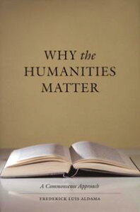 Why the Humanities MatterA Commonsense Approach【電子書籍】[ Frederick Luis Aldama ]