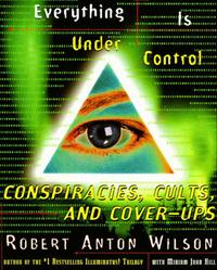Everything Is Under ControlConspiracies, Cults, and Cover-ups【電子書籍】[ Robert A. Wilson ]