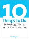 楽天Kobo電子書籍ストアで買える「10 Things To Do Before Upgrading to OS X 10.8 Mountain Lion【電子書籍】[ Tom Negrino ]」の画像です。価格は216円になります。