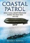 Coastal PatrolRoyal Navy Airship Operations During the Great War 1914-1918【電子書籍】[ Brian J. Turpin ]