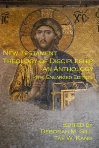 New Testament Theology of Discipleship, An Anthology, 4th ed.【電子書籍】[ Tae W. Kang ]