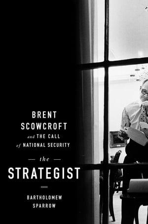 洋書, FICTION & LITERTURE The StrategistBrent Scowcroft and the Call of National Security Bartholomew Sparrow