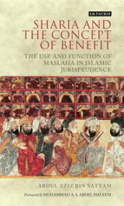 Sharia and the Concept of BenefitThe Use and Function of Maslaha in Islamic Jurisprudence【電子書籍】[ Abdul Aziz bin Sattam ]