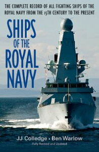 Ships of the Royal NavyThe Complete Record of all Fighting Ships of the Royal Navy from the 15th Century to the Present【電子書籍】[ J.J. Colledge ]