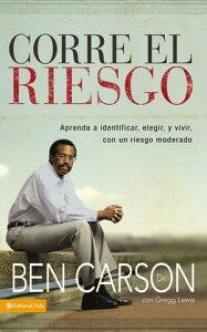 Corre el riesgoAprenda a identificar, elegir y vivir con un riesgo moderado【電子書籍】[ Ben Carson, M.D. ]