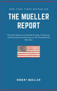 THE MUELLER REPORT: The Full Report on Donald Trump, Collusion, and Russian Interference in the 2016 U.S. Presidential Election【電子書籍】[ Robert S. Mueller ]