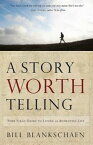 A Story Worth TellingYour Field Guide to Living an Authentic Life【電子書籍】[ Bill Blankschaen ]