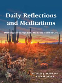 Daily Reflections and MeditationsDrawing Encouragement from the Word of God【電子書籍】[ Michael J. Akers ]
