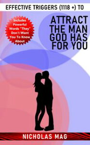 Effective Triggers (1118 +) to Attract the Man God Has for You【電子書籍】[ Nicholas Mag ]