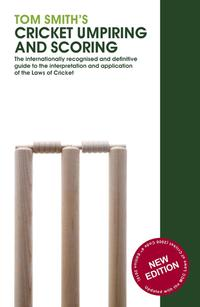 Tom Smith's Cricket Umpiring And ScoringLaws of Cricket (2000 Code 4th Edition 2010)【電子書籍】[ Tom Smith ]